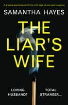 The Liar's Wife - A gripping psychological thriller with edge-of-your-seat suspense ebook by