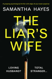 The Liar's Wife - A gripping psychological thriller with edge-of-your-seat suspense ebook by Samantha Hayes