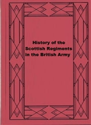 History of the Scottish Regiments in the British Army ebook by Archibald K. Murray
