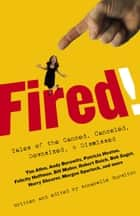 Fired! ebook by Annabelle Gurwitch,Bill Maher,Felicity Huffman,Bob Saget,Robert Reich