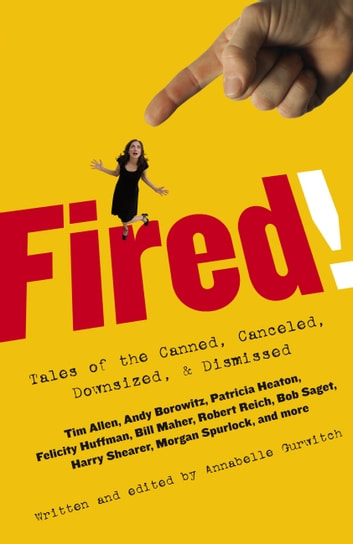 Fired! - Tales of the Canned, Canceled, Downsized, and Dismissed ebook by Bill Maher,Felicity Huffman,Bob Saget,Robert Reich
