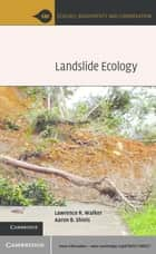 Landslide Ecology ebook by Lawrence R. Walker,Aaron B. Shiels