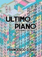 Ultimo Piano (o porno totale) ebook by Francesco D'Isa