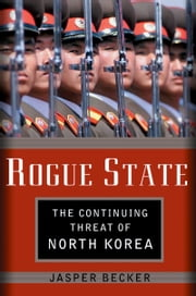 Rogue Regime - Kim Jong Il and the Looming Threat of North Korea ebook by Jasper Becker