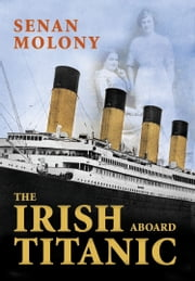 Irish Aboard Titanic: One of Ireland's Favourite Writers ebook by Senan Molony