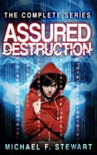 Assured Destruction - The Complete Series ebook by Michael F. Stewart