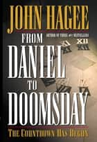 From Daniel to Doomsday ebook by John Hagee