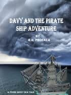 Davy and the Pirate Ship Adventure ebook by R.H. Proenza