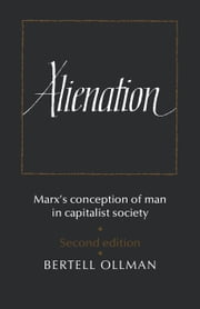 Alienation - Marx's Conception of Man in a Capitalist Society ebook by Bertell Ollman