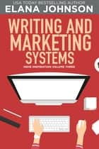 Writing and Marketing Systems ebook by Elana M Johnson