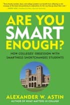 Are You Smart Enough? ebook by Alexander W. Astin
