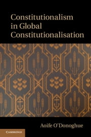 Constitutionalism in Global Constitutionalisation ebook by Aoife O'Donoghue