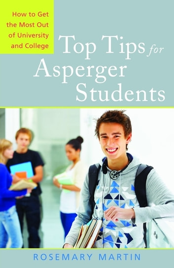 Top Tips for Asperger Students - How to Get the Most Out of University and College ebook by Rosemary Martin,Leslie Ilic,Caitlin Cooper