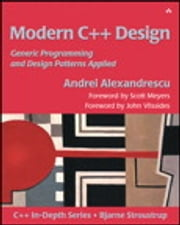 Modern C++ Design - Generic Programming and Design Patterns Applied ebook by Andrei Alexandrescu