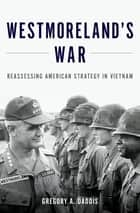 Westmoreland's War ebook by Gregory Daddis