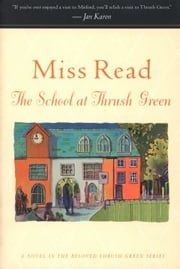 The School at Thrush Green ebook by Miss Read,John S. Goodall