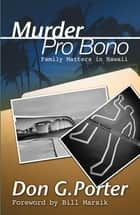 Murder Pro Bono - Family Matters in Hawaii ebook by Don Porter