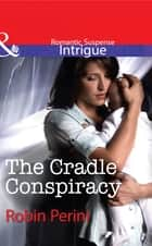 The Cradle Conspiracy (Mills & Boon Intrigue) ebook by Robin Perini