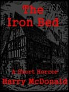 The Iron Bed ebook by Harry McDonald