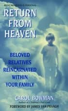 Return From Heaven - Beloved Relatives Reincarnated Within Your Family ebook by Carol Bowman