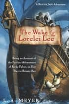 The Wake of the Lorelei Lee ebook by L. A. Meyer