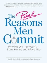 The Real Reasons Men Commit: Why He Will - or Won't - Love, Honor and Marry You ebook by Joel D Block,Kimberly Dawn Neumann