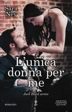 L'unica donna per me eBook by Sara Ney