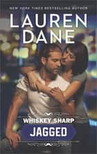 Whiskey Sharp - Jagged ebook by Lauren Dane