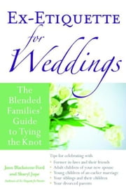 Ex-Etiquette for Weddings: The Blended Families' Guide to Tying the Knot ebook by Blackstone-Ford, Jann