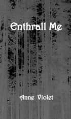 Enthrall Me ebook by Anne Violet