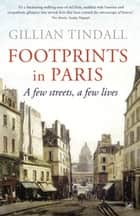 Footprints in Paris - A Few Streets, A Few Lives ebook by Gillian Tindall