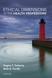 Ethical Dimensions in the Health Professions ebook by Regina F. Doherty,Ruth B. Purtilo