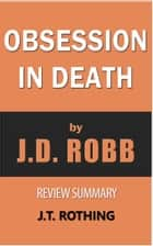 Obsession in Death by J.D. Robb - Review Summary ebook by J.T. Rothing