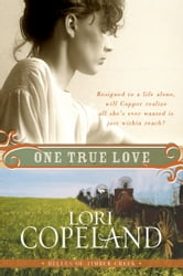 One True Love - Belles of Timber Creek, Book Three ebook by Lori Copeland