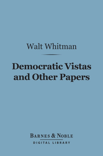 Democratic Vistas and Other Papers (Barnes & Noble Digital Library) ebook by Walt Whitman