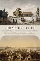Frontier Cities - Encounters at the Crossroads of Empire ebook by Jay Gitlin, Barbara Berglund, Adam Arenson