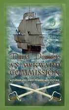 An Awkward Commission - The thrilling maritime adventure series ebook by David Donachie