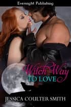 Witch Way to Love ebook by Jessica Coulter Smith