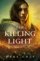The Killing Light eBook by Myke Cole