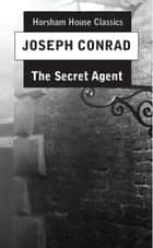 The Secret Agent - A Simple Tale ebook by Joseph Conrad
