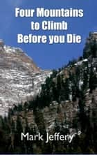 Four Mountains to Climb Before you Die ebook by Mark Jeffery