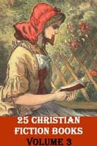 25 CHRISTIAN FICTION BOOKS, VOLUME 3 ebook by G. A. Henty, Mrs. Georgie Sheldon, Mark Twain,...