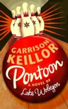 Pontoon - A Lake Wobegon Novel ebook by Garrison Keillor