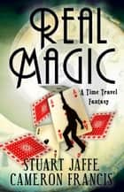 Real Magic ebook by Stuart Jaffe, Cameron Francis