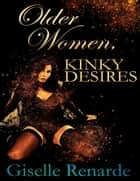 Older Women, Kinky Desires ebook by Giselle Renarde