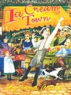 Ice Cream Town ebook by Rona Arato