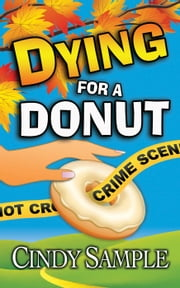 Dying for a Donut - Laurel McKay Mysteries, #5 ebook by Cindy Sample