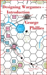Designing Wargames: Introduction ebook by George Phillies