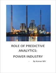 Role of Predictive Analytics: Power Industry ebook by Komar MV