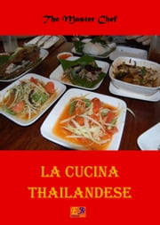 La cucina Thailandese ebook by The Master Chef